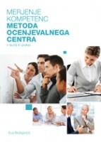 Merjenje kompetenc: metoda ocenjevalnega centra v teoriji in praksi (Eva Boštjančič, urednica,2011)